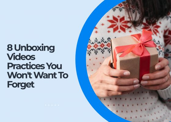 8 Best Practices for Unboxing Videos