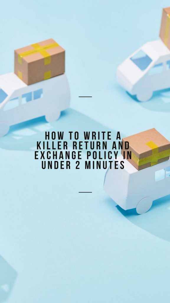 How To Write a Killer Return and Exchange Policy In Under 2 Minutes